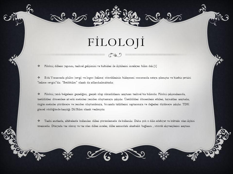 FİLOLOJİ Filoloji; dillerin yapısını, tarihsel gelişimini ve birbirleri ile ilişkilerini inceleyen bilim dalı.[1]